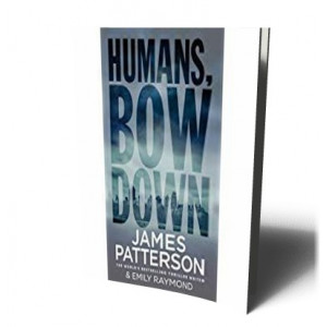 HUMANS BOW DOWN | PATTERSON, JAMES