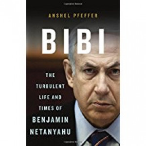 BIBI THE TURBULENT LIFE AND TIME OF BENJAMIN NETANYAHU | PFEFFER, ANSHEL