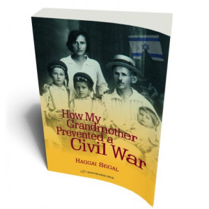 HOW MY GRANDMOTHER PREVENTED A CIVIL WAR | HAGGAI, SEGAL