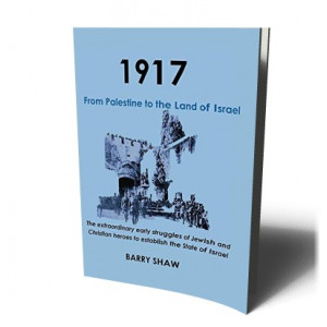 1917 FROM PLAESTINE TO THE LAND OF ISRAEL | SHAW, BARRY