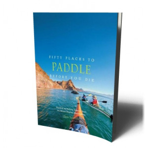 FIFTY PLACES TO PADDLE BEFORE YOU DIE | SANTELLA, CHRIS