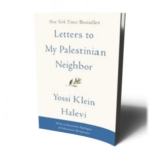 LETTERS TO MY PALESTINIAN NEIGHBOR | HALEVI , YOSSI KLEIN