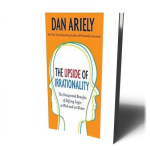 UPSIDE OF IRRATIONALITY | ARIELY, DAN