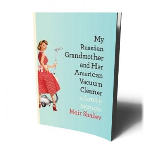 MY RUSSIAN GRANDMOTHER AND HER VACUUM CLEANER | SHALEV, MEIR