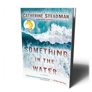 SOMETHING IN THE WATER | STEADMAN, CATHERINE