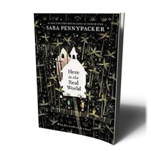 HERE IN THE REAL WORLD | PENNYPACKER, SARA