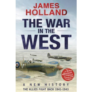 WAR IN THE WEST A NEW HISTORY | HOLLAND, JAMES