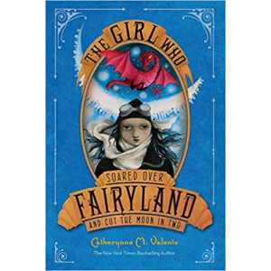 GIRL WHO SOARED OVER FAIRLAND 3 | VALENTE, CATHERYNNE M