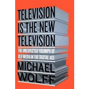 TELEVISION IS THE NEW TELEVISION | WOLFF, MICHAEL
